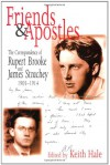 Friends and Apostles: The Correspondence of Rupert Brooke and James Strachey, 1905-1914 - Keith Hale, Rupert Brooke, James Strachey
