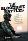 The Bloodiest Battles: True Stories of the Fiercest Firefights from the Afghan War - Danny Collins