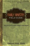Family Ministry Field Guide: How Your Church Can Equip Parents to Make Disciples - Timothy Paul Jones