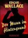 Der Mann im Hintergrund - Eckhard Henkel, Edgar Wallace, Hans Herdegen