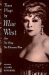 Three Plays: Sex / The Drag / The Pleasure Man - Lillian Schlissel, Mae West