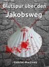 Blutspur über den Jakobsweg (German Edition) - Gabriel Martinez, Sarah Schmidt