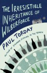 The Irresistible Inheritance Of Wilberforce: A Novel In Four Vintages - Paul Torday