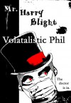 Mr. Harry Blight - Volatalistic Phil