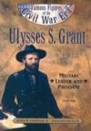 Ulysses S. Grant: Military Leader and President - Tim O'Shei