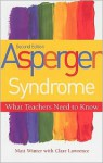 Asperger Syndrome: What Teachers Need to Know - Matt Winter, Clare Lawrence
