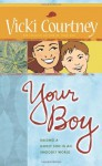 Your Boy: Raising a Godly Son in an Ungodly World - Vicki Courtney
