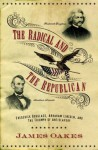 The Radical and the Republican: Frederick Douglass, Abraham Lincoln, and the Triumph of Antislavery Politics - James Oakes