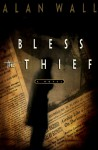 Bless the Thief - Alan Wall