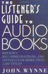 Listener's Guide to Audio Books: Reviews, Recommendations, and Listings for More than 2,000 Titles - John Stewart Wynne