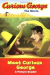 Curious George the Movie: Meet Curious George: A Picture Reader - Margret Rey, H.A. Rey, Kenneth Kaufman, Jodi Huelin, David Reynolds