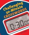Challenging 30-Minute Crosswords - Bob Klahn, Frank Longo, Raymond Hamel, CrossSynergy, Rich Norris, Harvey Estes, Dave Tuller, Martin Ashwood-Smith, Mel Rosen, Manny Nosowsky, Patrick Jordan