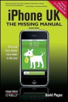 iPhone UK: The Missing Manual: Covers All Models with 3.0 Software on O2 Networks Including the iPhone 3GS - David Pogue