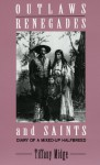 Outlaws, Renegades & Saints: Diary of a Mixed-Up Half Breed - Tiffany Midge