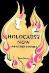 Holocaust Now: And Other Stories - Tom Berry