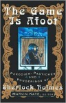 The Game Is Afoot: Parodies, Pastiches and Ponderings of Sherlock Holmes - Marvin Kaye