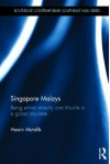 Singapore Malays: Being Ethnic Minority and Muslim in a Global City-State - Hussin Mutalib, Hussin