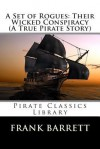 A Set of Rogues: Their Wicked Conspiracy (a True Pirate Story) - Frank Barrett