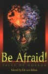Be Afraid!: Tales of Horror - Edo Van Belkom, Michael Kelly