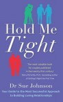Hold Me Tight: Your Guide to the Most Successful Approach to Building Loving Relationships - Sue Johnson
