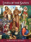 Lives of the Saints: An Illustrated History for Children - Bart Tesoriero, Michael Adams