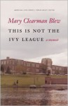 This Is Not the Ivy League: A Memoir - Mary Clearman Blew