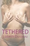 Tethered - Lizbeth Dusseau