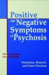Positive and Negative Symptoms in Psychosis: Description, Research, and Future Directions - Philip D. Harvey, Elaine Walker