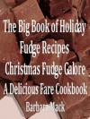 The Big Book of Holiday Fudge Recipes - Christmas Fudge Galore - Barbara Mack, Delicious Fare Cookbooks