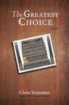 The Greatest Choice - Chris Sorensen