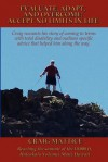 Evaluate, Adapt, and Overcome: Accept No Limits in Life: Craig Recounts His Story of Coming to Terms with Total Disability and Outlines Specific Advice That Helped Him Along the Way. - Craig Mattice, Eleanor R. Anders LPC, Diane Spainhour, Paul Harvey