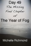 Day 49: The Missing Final Chapter of The Year of Fog - Michelle Richmond