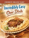 Incredibly Easy One Dish - Publications International Ltd.