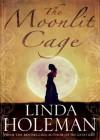 The Moonlit Cage - Linda Holeman