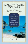 Make Your Travel Dollars Worth a Fortune: The Contrarian Traveler's Guide to Getting More for Less - Tim Leffel