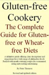 Gluten-free Cookery. The Complete Guide for Gluten-free or Wheat-free Diets - Peter Thomson