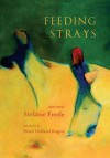 Feeding Strays: Short Stories - Stefanie Freele