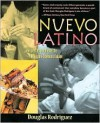 Nuevo Latino: Recipes That Celebrate the New Latin American Cuisine - Douglas Rodriguez, John Harrison