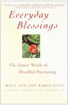 Everyday Blessings: The Inner Work of Mindful Parenting - Myla Kabat-Zinn, Jon Kabat-Zinn
