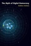 The Myth of Digital Democracy - Matthew Hindman
