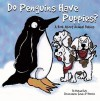 Do Penguins Have Puppies?: A Book about Animal Babies - Michael Dahl