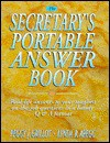 The Secretary's Portable Answer Book: Real-Life Answers to Your Toughest On-The-Job Questions in a Handy Q and A Format - Peggy J. Grillot