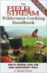 The Field & Stream Wilderness Cooking Handbook: How to Prepare, Cook, and Serve Backcountry Meals - J. Wayne Fears