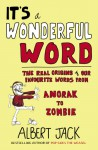 It's a Wonderful Word: The Real Origins of Our Favourite Words - Albert Jack