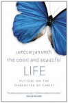 The Good and Beautiful Life - James Bryan Smith