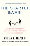 The Startup Game: Inside the Partnership between Venture Capitalists and Entrepreneurs - William H. Draper III, Eric Schmidt