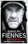 My Heroes: Extraordinary Courage, Exceptional People - Ranulph Fiennes