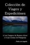 Coleccion de Viages y Expediciones a Los Campos de Buenos Aires y a Las Costas de Patagonia - Pedro de Angelis