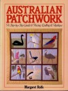 Australian Patchwork Designs: A Step-By-Step Guide to Piecing, Quilting & Applique - Margaret Rolfe