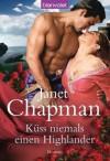 Küss niemals einen Highlander: Roman (German Edition) - Janet Chapman, Anke Lenz